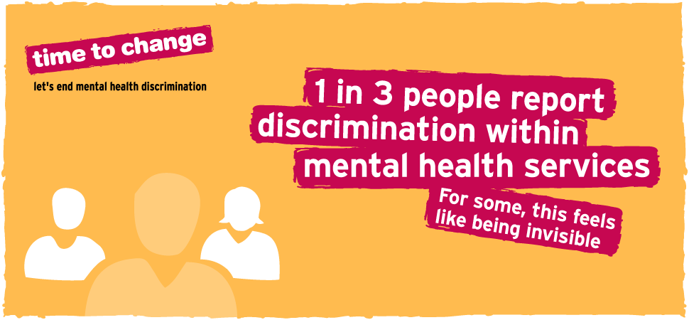 1 in 3 people report discrimination within mental health services. For some, this feels like being invisible.
