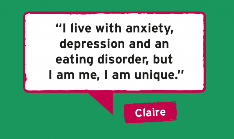 """I live with anxiety, depression and an eating disorder, but I am me, I am unique."""