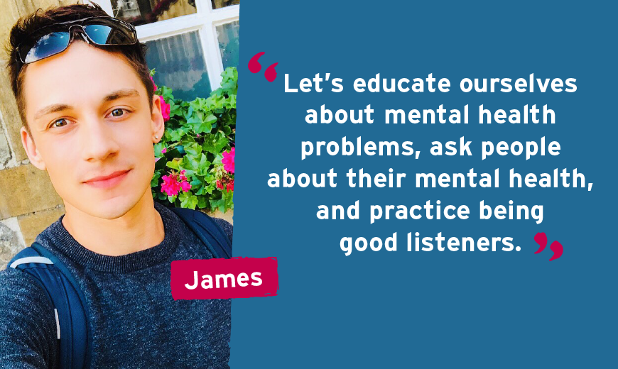 """Let's educate ourselves about mental health problems, ask people about their mental health, and practice being good listeners"""